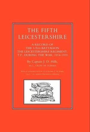 Fifth Leicestershire. a Record of the 1/5th Battalion the Leicestershire Regiment, TF, During the War 1914-1919