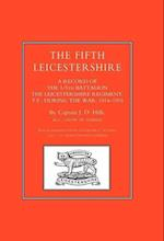 Fifth Leicestershire. a Record of the 1/5th Battalion the Leicestershire Regiment, TF, During the War 1914-1919 af J. D. Hills