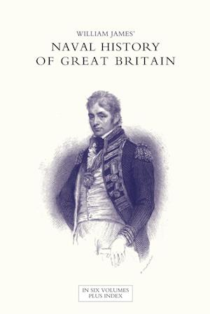 Bog, hæftet NAVAL HISTORY OF GREAT BRITAIN FROM THE DECLARATION OF WAR BY FRANCE IN 1793 TO THE ACCESSION OF GEORGE IV Volume Four af William James