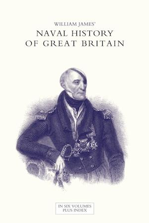 Bog, hæftet NAVAL HISTORY OF GREAT BRITAIN FROM THE DECLARATION OF WAR BY FRANCE IN 1793 TO THE ACCESSION OF GEORGE IV Volume Five af William James