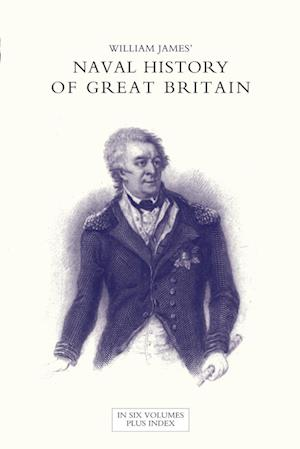 Bog, hæftet NAVAL HISTORY OF GREAT BRITAIN FROM THE DECLARATION OF WAR BY FRANCE IN 1793 TO THE ACCESSION OF GEORGE IV Volume Six af William James