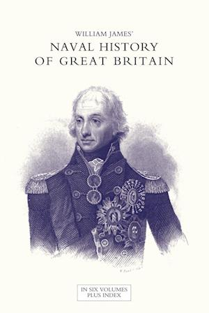 Bog, hæftet NAVAL HISTORY OF GREAT BRITAIN FROM THE DECLARATION OF WAR BY FRANCE IN 1793 TO THE ACCESSION OF GEORGE IV Volume Seven af William James
