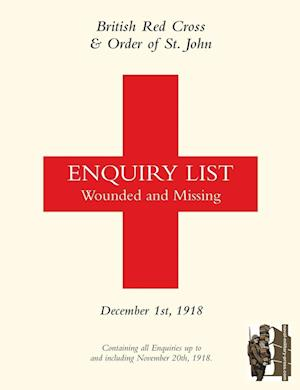 Bog, hæftet BRITISH RED CROSS AND ORDER OF ST JOHN ENQUIRY LIST FOR WOUNDED AND MISSING: DECEMBER 1ST 1918 Part One