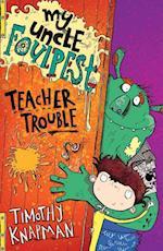 My Uncle Foulpest: Teacher Trouble af Sarah Horne, Timothy Knapman