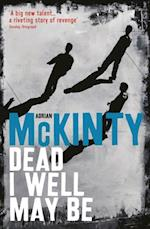Dead I Well May Be af Adrian Mckinty