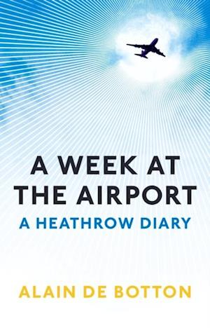 Week at the Airport af Alain De Botton