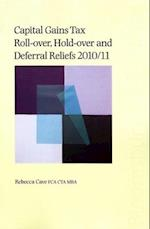 Capital Gains Tax Roll-over, Hold-over and Deferral Reliefs 2010/11