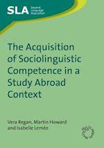 The Acquisition of Sociolinguistic Competence in a Study Abroad Context (Second Language Acquisition, nr. 4)