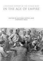 A Cultural History of the Human Body in the Age of Empire af Michael Sappol, Stephen P. Rice