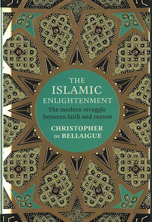 Bog, hardback The Islamic Enlightenment af Christopher De Bellaigue