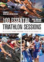 100 Essential Triathlon Sessions
