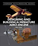Designing and Building a Miniature Aero-Engine (Crowood Metalworking Guides)
