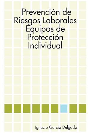 Prevencion De Riesgos Laborales: Equipos De Proteccion Individual