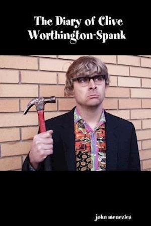 The Diary of Clive Worthington-Spank
