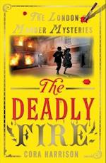 The Deadly Fire (London Murder Mysteries)