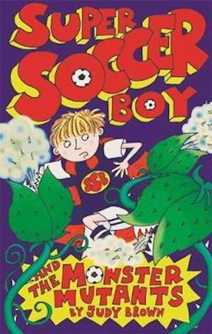 Bog, paperback Super Soccer Boy and the Monster Mutants af Judy Brown