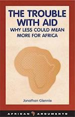 The Trouble with Aid (African Arguments)