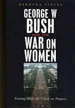 George W. Bush and the War on Women