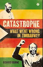 Catastrophe: What Went Wrong in Zimbabwe? af Richard Bourne