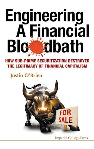 Bog hardback Engineering A Financial Bloodbath: How Sub-prime Securitization Destroyed The Legitimacy Of Financial Capitalism af Justin O'brien