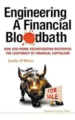 Engineering A Financial Bloodbath: How Sub-prime Securitization Destroyed The Legitimacy Of Financial Capitalism af Justin O'brien