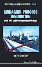 Managing Process Innovation: From Idea Generation To Implementation af Thomas Lager