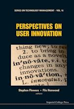 PERSPECTIVES ON USER INNOVATION (Series on Technology Management)