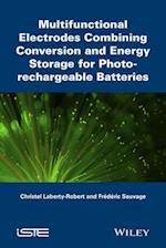 Multifunctional Electrodes Combining Conversion and Energy Storage for Photo-Rechargeable Batteries af Christel Laberty-Robert, Frederic Sauvage