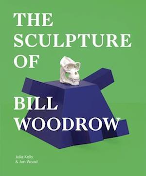 The Sculpture of Bill Woodrow