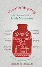 It's Earlier 'Tis Getting: the Christmas Book of Irish Mammies af Colm O'Regan