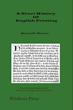 A Short History of English Printing 1476 - 1898 (Illustrated Edition 1900) af Henry R. Plomer