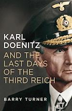 Karl Doenitz and the Last Days of the Third Reich af Barry Turner