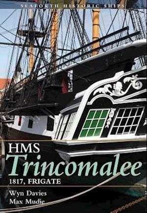 HMS Trincomalee 1817: Seaforth Historic Ship Series