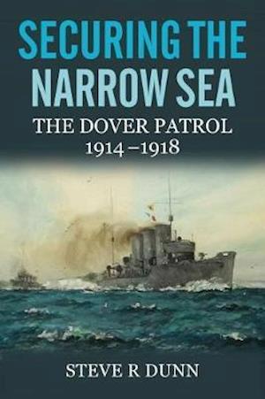 Bog, hardback Securing the Narrow Sea af Steve R. Dunn