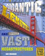 Gigantic Lengths and Other Vast Megastructures (Megastructures)