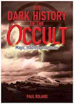 The Dark History of the Occult af Paul Roland