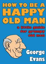 How to be a Happy Old Man af George Evans