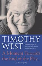 A Moment Towards the End of the Play af Timothy West, West