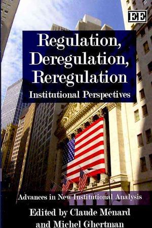 Regulation, Deregulation, Reregulation