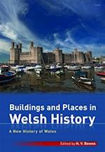 New History of Wales, A: Buildings and Places in Welsh History (New History of Wales)