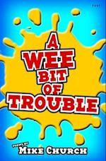 Wee Bit of Trouble, A