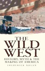 Wild West: History, Myth & The Making of America af Frederick Nolan