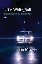 Little White Bull: British Fiction in the Fifties and Sixties