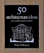 50 Architecture Ideas You Really Need to Know af Philip Wilkinson