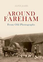 Around Fareham From Old Photographs af Alice James
