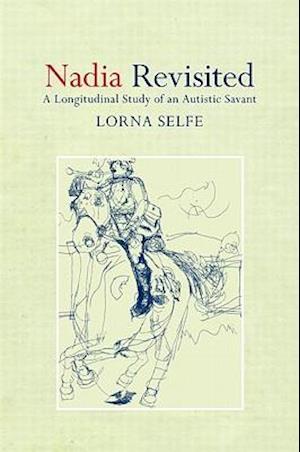 Nadia Revisited : A Longitudinal Study of an Autistic Savant
