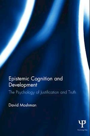 Epistemic Cognition and Development : The Psychology of Justification and Truth