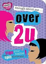 Enough about Me... Over 2 U (Planet Me)