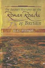 The Secret History of the Roman Roads of Britain af M. C. Bishop