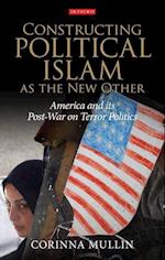 Constructing Political Islam as the New Other (International Library of Political Studies, nr. 47)